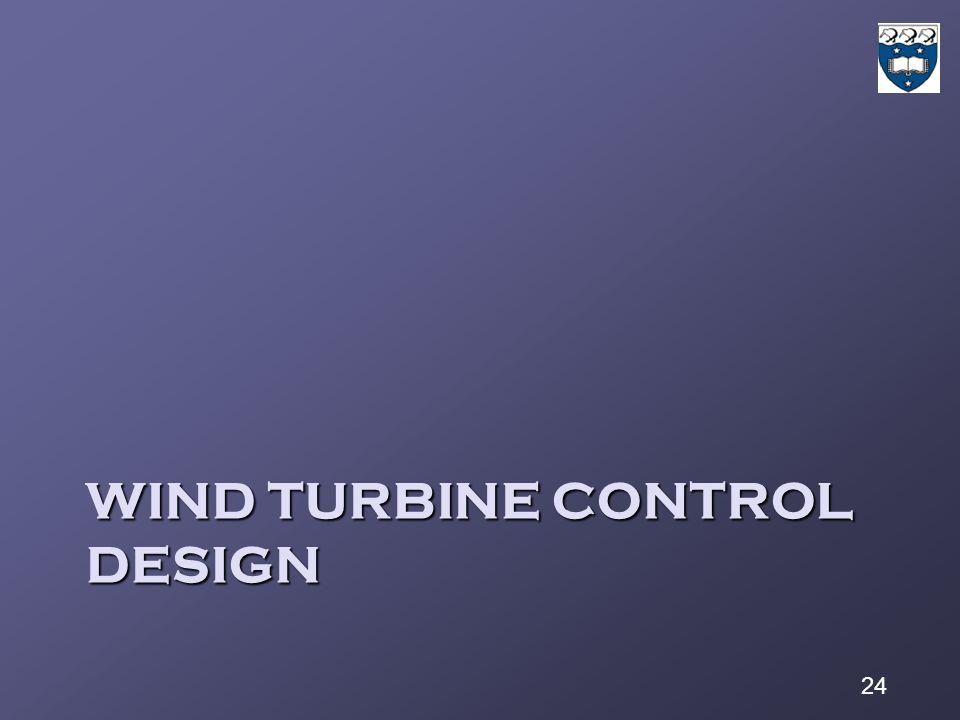 24 WIND TURBINE CONTROL DESIGN