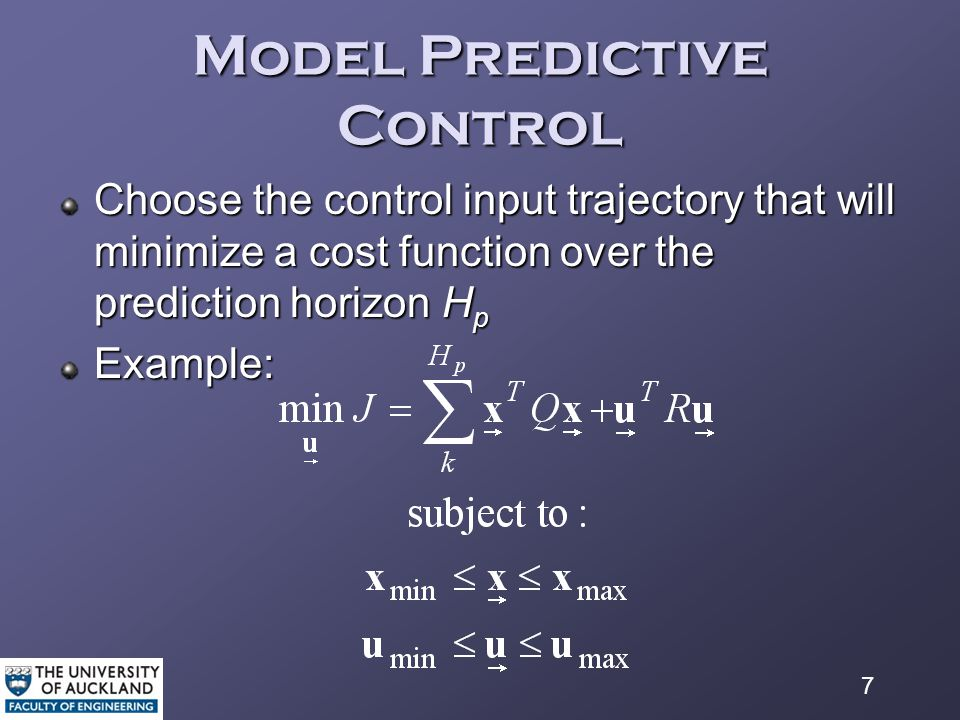 7 Model Predictive Control Choose the control input trajectory that will minimize a cost function over the prediction horizon H p Example:
