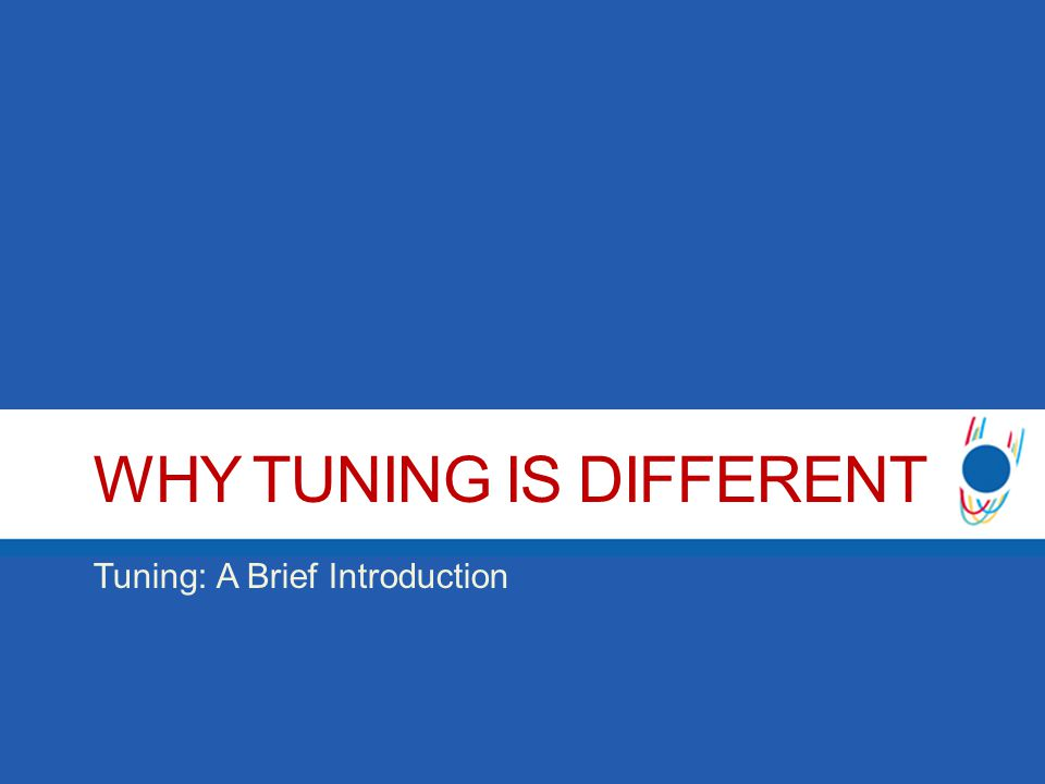 WHY TUNING IS DIFFERENT Tuning: A Brief Introduction