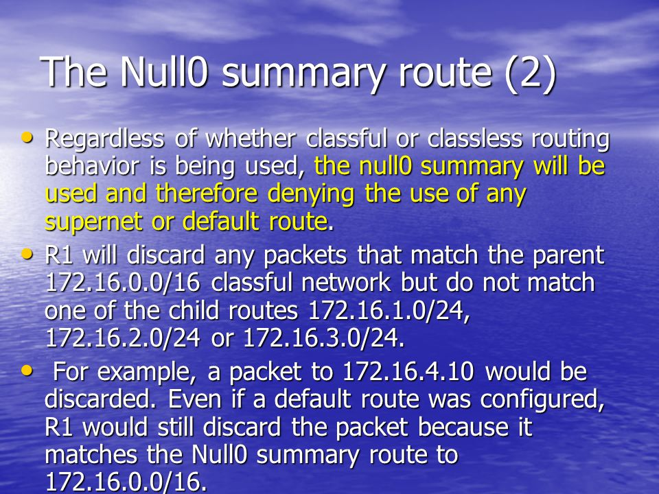 The Null0 summary route (2) Regardless of whether classful or classless routing behavior is being used, the null0 summary will be used and therefore d