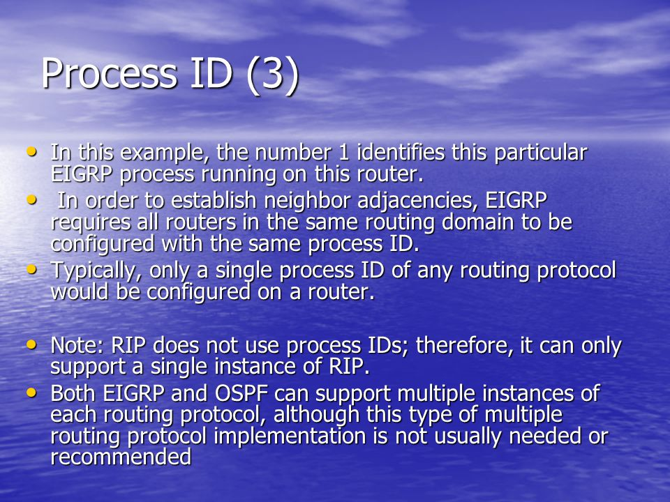 Process ID (3) In this example, the number 1 identifies this particular EIGRP process running on this router. In this example, the number 1 identifies