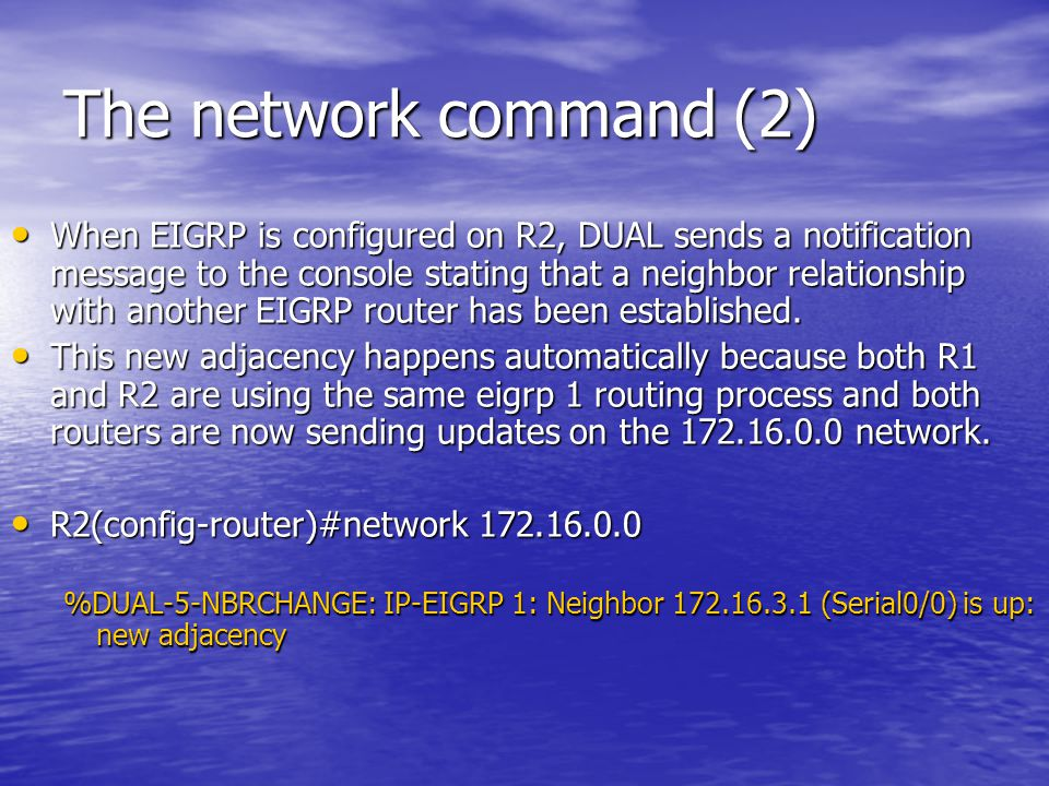 The network command (2) When EIGRP is configured on R2, DUAL sends a notification message to the console stating that a neighbor relationship with ano