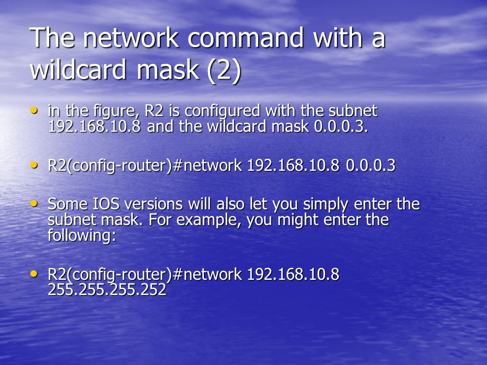 The network command with a wildcard mask (2) in the figure, R2 is configured with the subnet 192.168.10.8 and the wildcard mask 0.0.0.3. in the figure