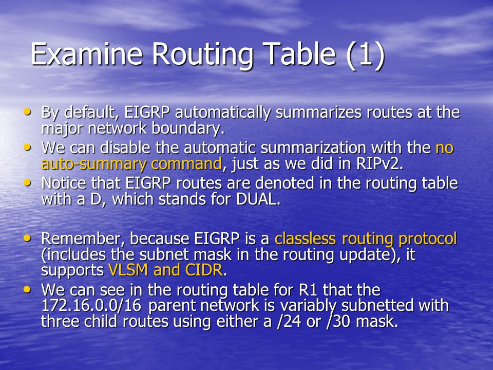 Examine Routing Table (1) By default, EIGRP automatically summarizes routes at the major network boundary. By default, EIGRP automatically summarizes