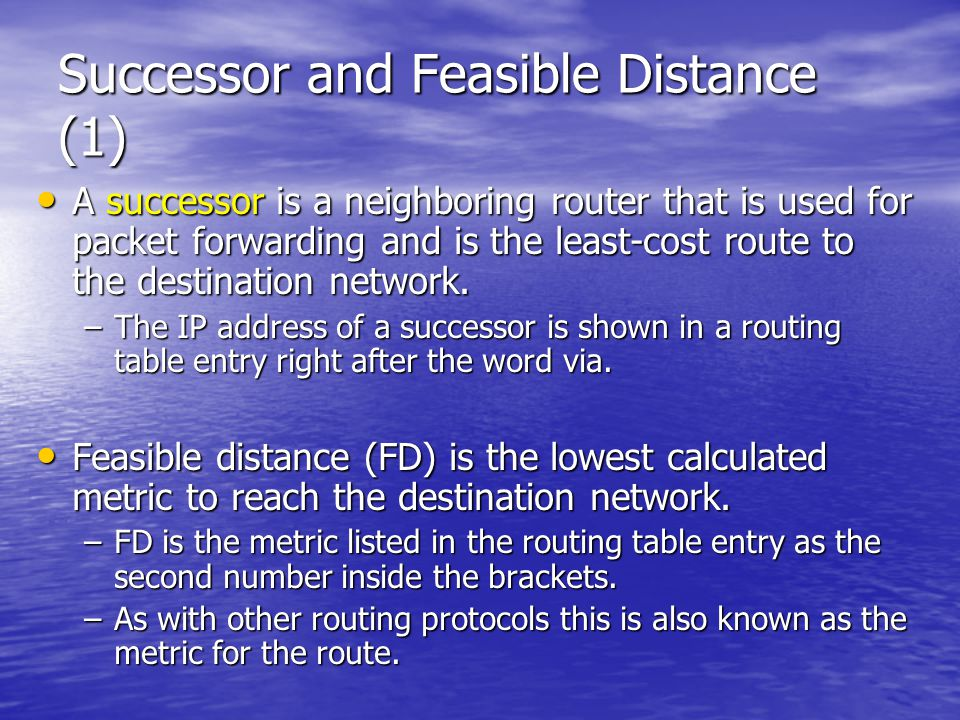 Successor and Feasible Distance (1) A successor is a neighboring router that is used for packet forwarding and is the least-cost route to the destinat