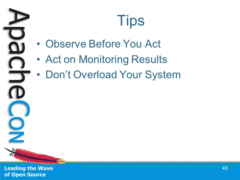 Tips Observe Before You Act Act on Monitoring Results Dont Overload Your System 43