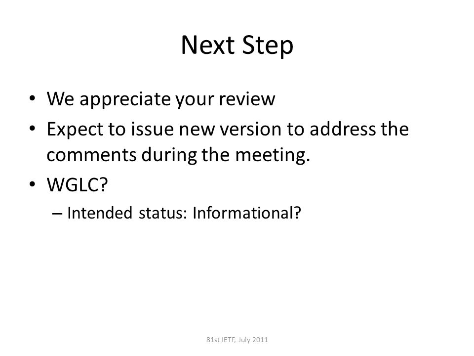Next Step We appreciate your review Expect to issue new version to address the comments during the meeting.