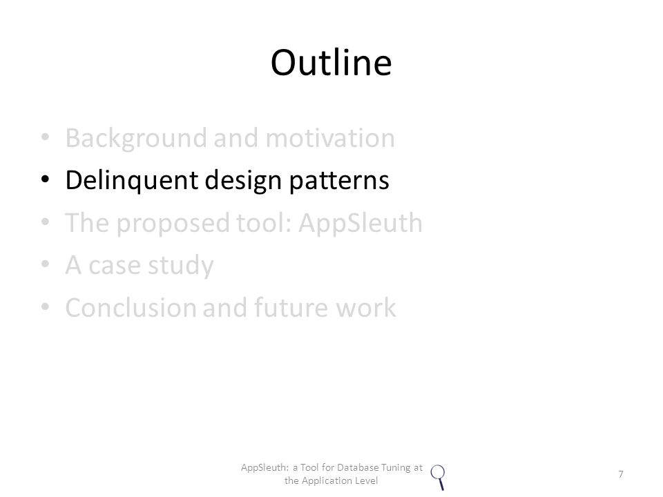 Outline Background and motivation Delinquent design patterns The proposed tool: AppSleuth A case study Conclusion and future work 28 AppSleuth: a Tool for Database Tuning at the Application Level