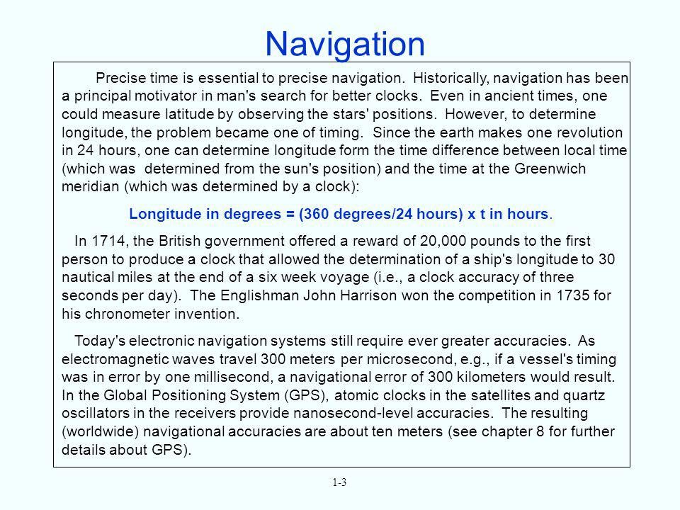 Precise time is essential to precise navigation. Historically, navigation has been a principal motivator in man's search for better clocks. Even in an