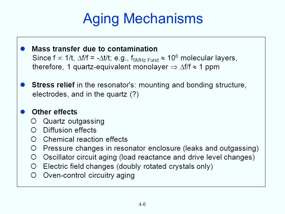 4-6 Mass transfer due to contamination Since f 1/t, f/f = - t/t; e.g., f 5MHz Fund 10 6 molecular layers, therefore, 1 quartz-equivalent monolayer f/f