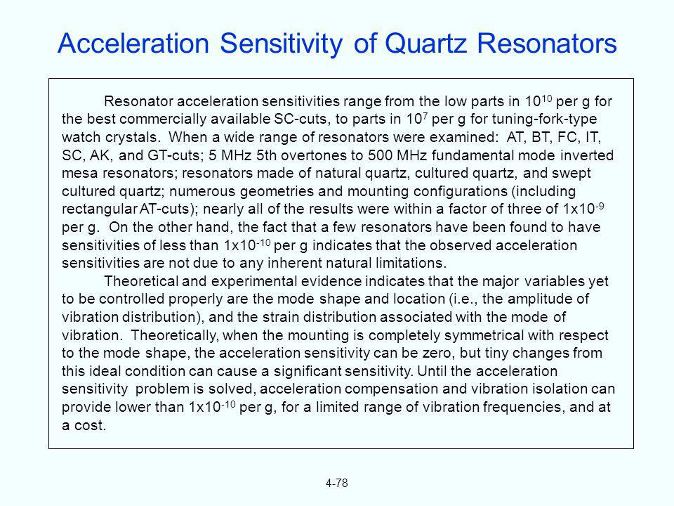 4-78 Resonator acceleration sensitivities range from the low parts in 10 10 per g for the best commercially available SC-cuts, to parts in 10 7 per g