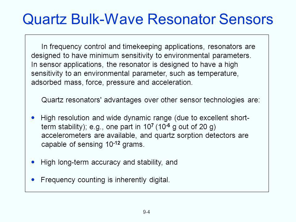 9-4 In frequency control and timekeeping applications, resonators are designed to have minimum sensitivity to environmental parameters. In sensor appl
