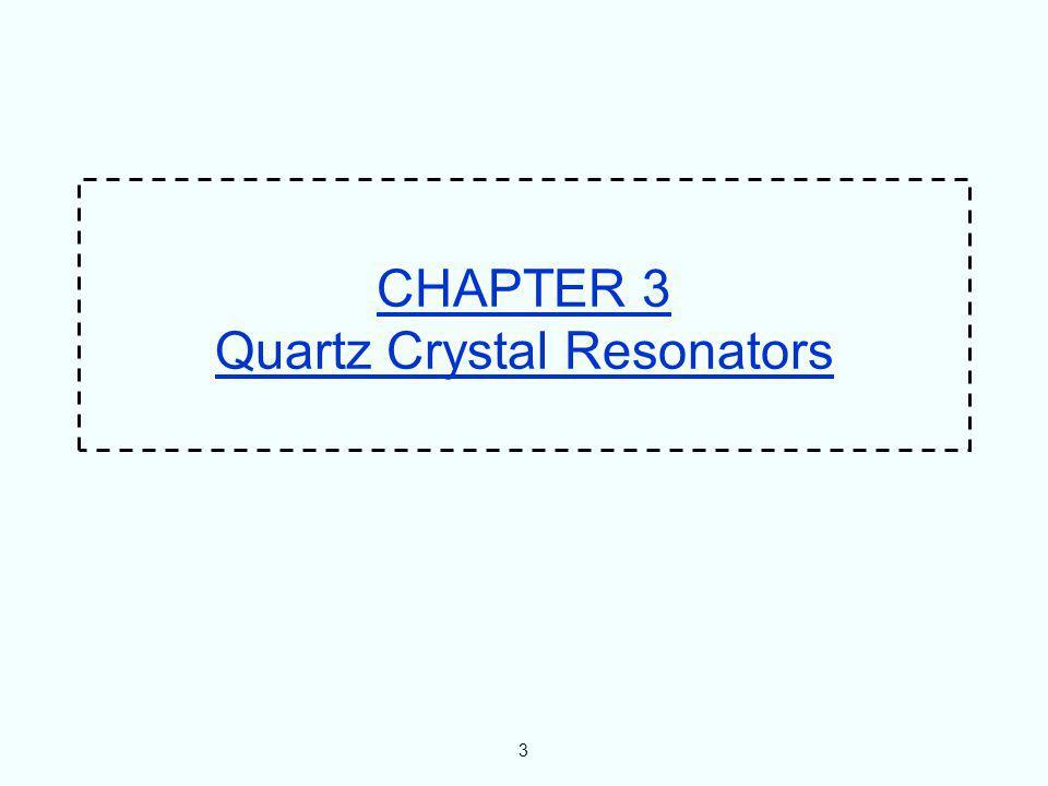 3 CHAPTER 3 Quartz Crystal Resonators