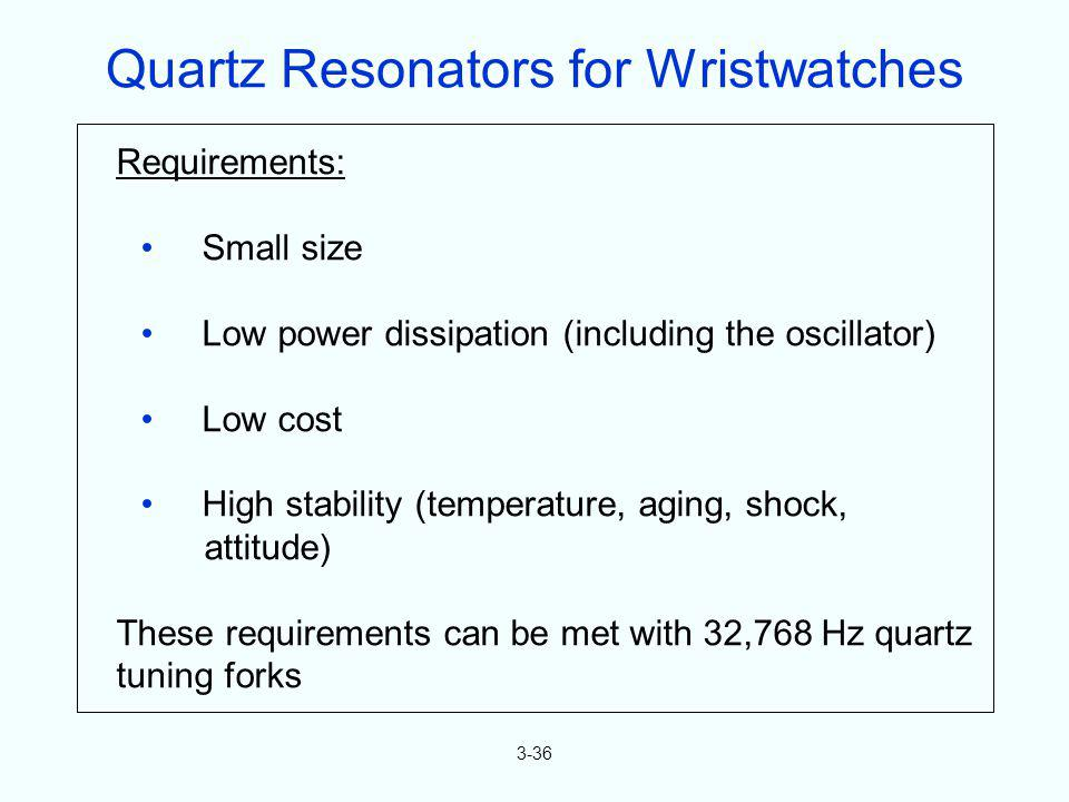3-36 Requirements: Small size Low power dissipation (including the oscillator) Low cost High stability (temperature, aging, shock, attitude) These req