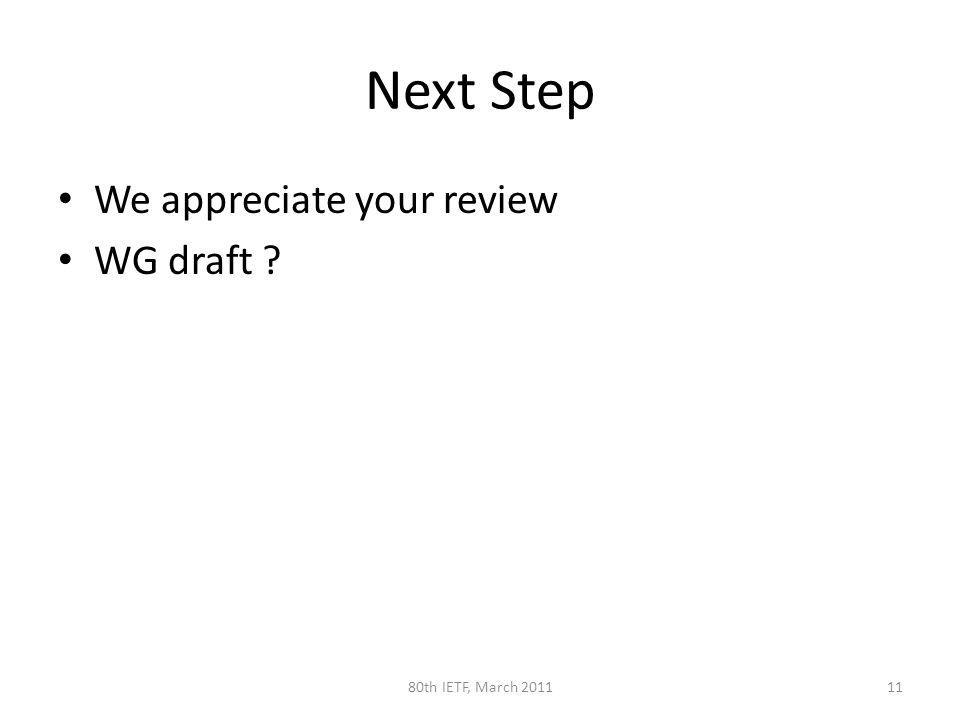 Next Step We appreciate your review WG draft 1180th IETF, March 2011
