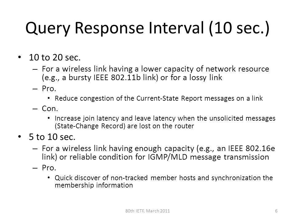 Query Response Interval (10 sec.) 10 to 20 sec. – For a wireless link having a lower capacity of network resource (e.g., a bursty IEEE 802.11b link) o