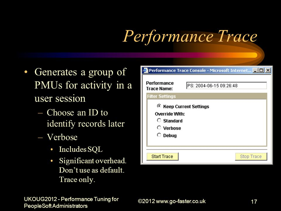 Performance Trace Generates a group of PMUs for activity in a user session –Choose an ID to identify records later –Verbose Includes SQL Significant o