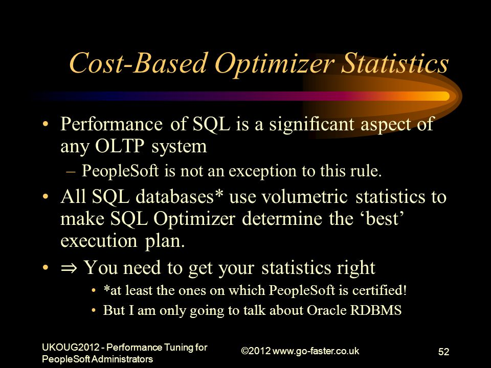 Cost-Based Optimizer Statistics Performance of SQL is a significant aspect of any OLTP system –PeopleSoft is not an exception to this rule. All SQL da