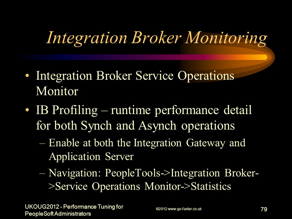 Integration Broker Monitoring Integration Broker Service Operations Monitor IB Profiling – runtime performance detail for both Synch and Asynch operat