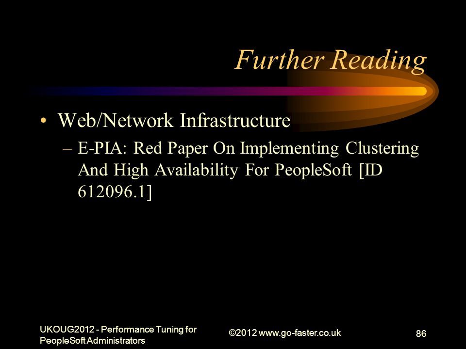 Further Reading Web/Network Infrastructure –E-PIA: Red Paper On Implementing Clustering And High Availability For PeopleSoft [ID 612096.1] UKOUG2012 -