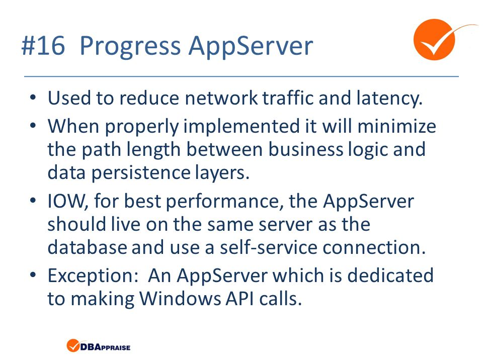 #16 Progress AppServer Used to reduce network traffic and latency. When properly implemented it will minimize the path length between business logic a