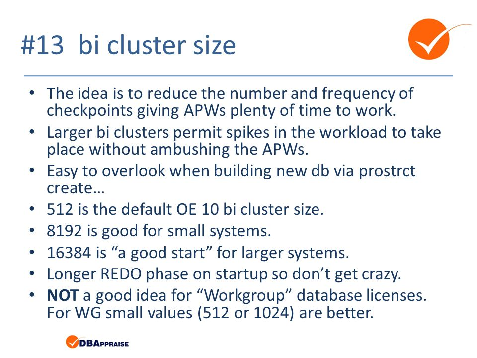 #13 bi cluster size The idea is to reduce the number and frequency of checkpoints giving APWs plenty of time to work. Larger bi clusters permit spikes