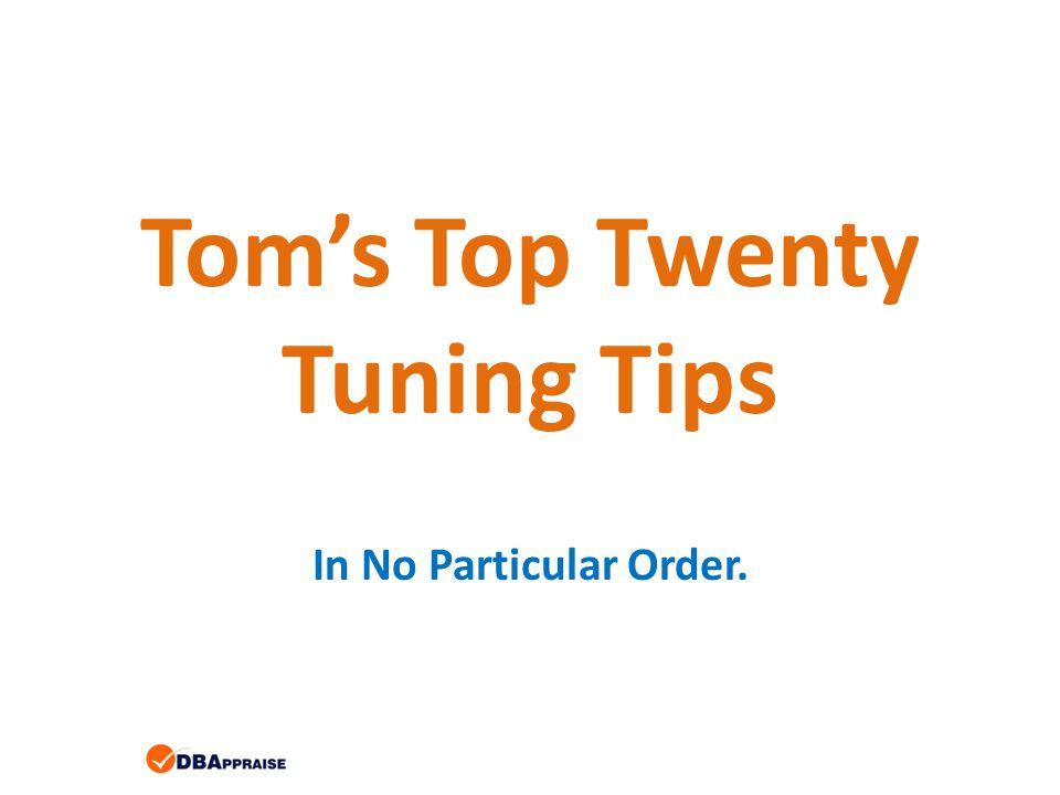 Toms Top Twenty Tuning Tips In No Particular Order.