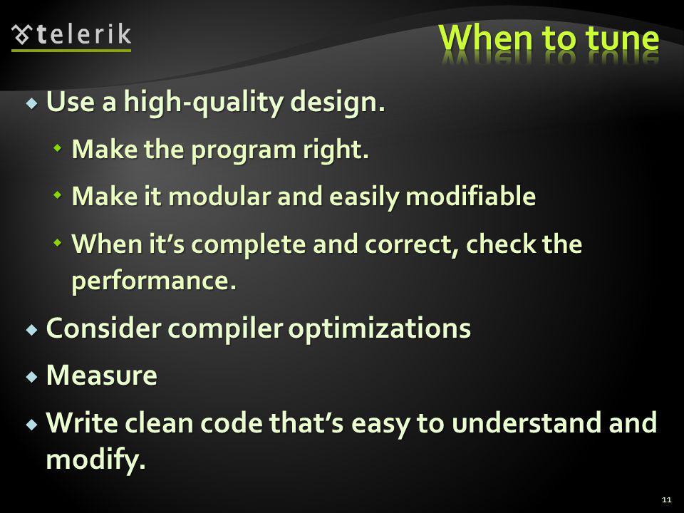 Use a high-quality design. Use a high-quality design. Make the program right. Make the program right. Make it modular and easily modifiable Make it mo