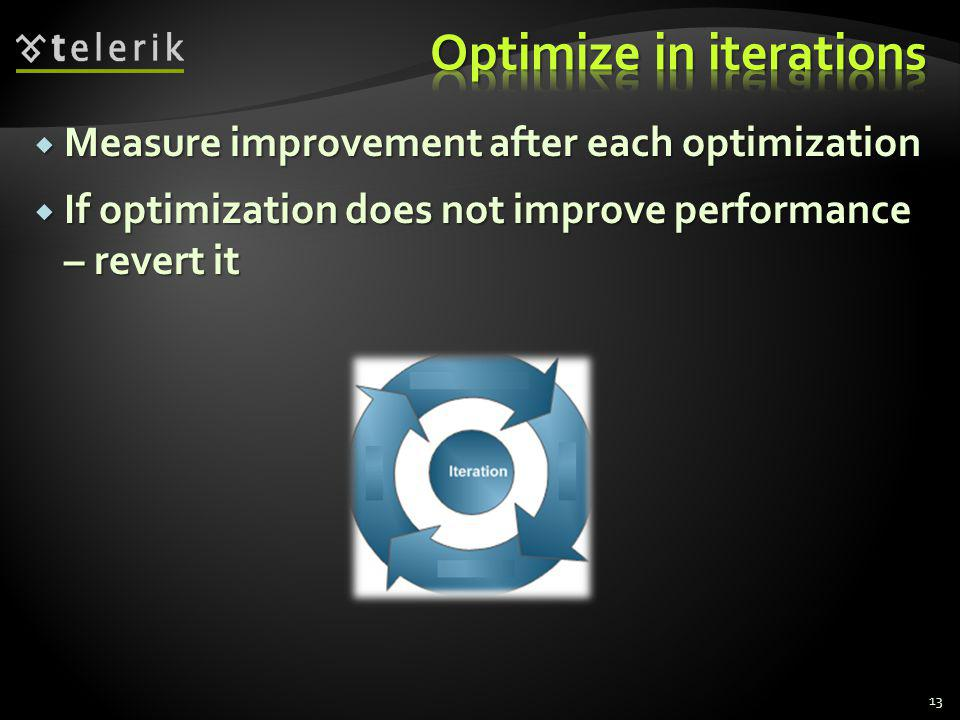 Measure improvement after each optimization Measure improvement after each optimization If optimization does not improve performance – revert it If optimization does not improve performance – revert it 13