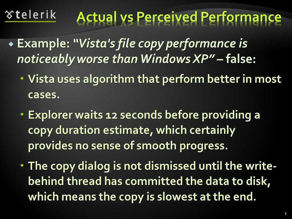 Example: Vista s file copy performance is noticeably worse than Windows XP – false: Example: Vista s file copy performance is noticeably worse than Windows XP – false: Vista uses algorithm that perform better in most cases.