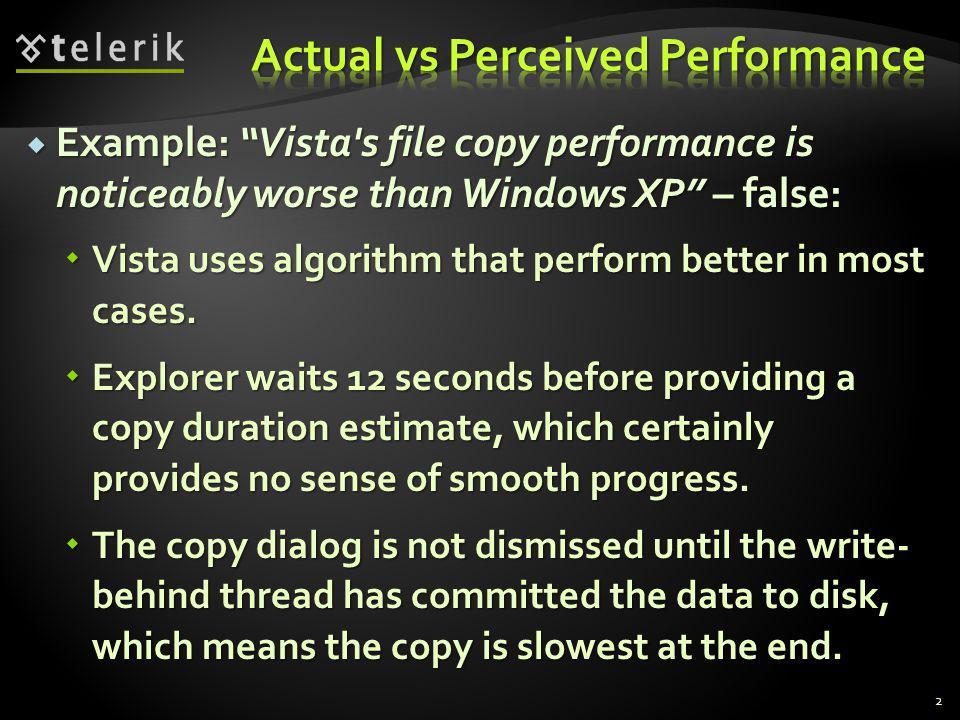Example: Vista's file copy performance is noticeably worse than Windows XP – false: Example: Vista's file copy performance is noticeably worse than Wi