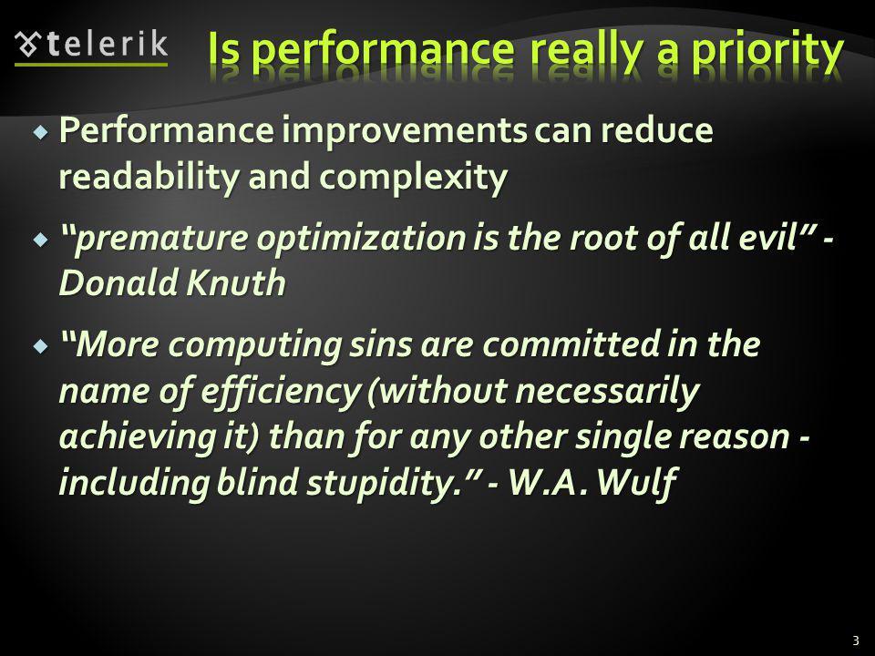 Performance improvements can reduce readability and complexity Performance improvements can reduce readability and complexity premature optimization i