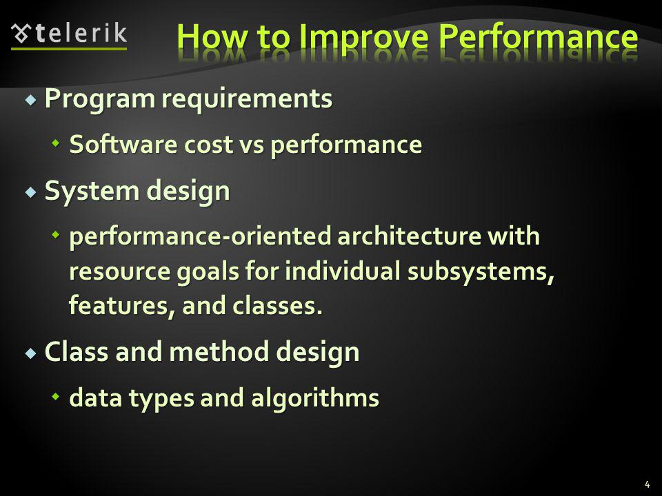 Program requirements Program requirements Software cost vs performance Software cost vs performance System design System design performance-oriented architecture with resource goals for individual subsystems, features, and classes.