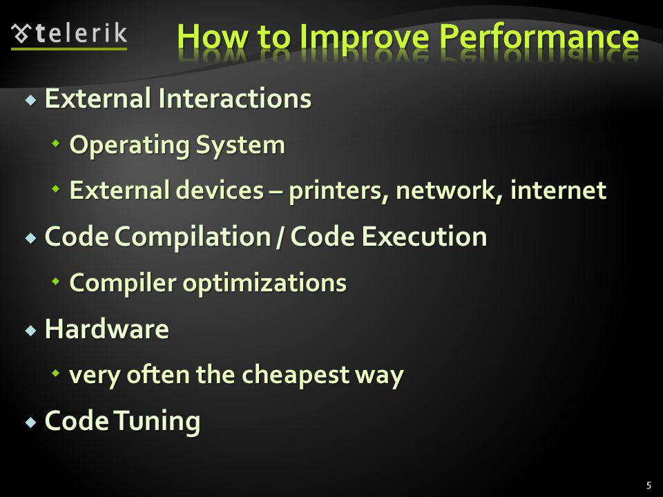 External Interactions External Interactions Operating System Operating System External devices – printers, network, internet External devices – printers, network, internet Code Compilation / Code Execution Code Compilation / Code Execution Compiler optimizations Compiler optimizations Hardware Hardware very often the cheapest way very often the cheapest way Code Tuning Code Tuning 5