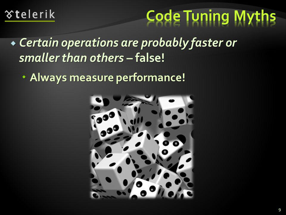 Certain operations are probably faster or smaller than others – false! Certain operations are probably faster or smaller than others – false! Always m