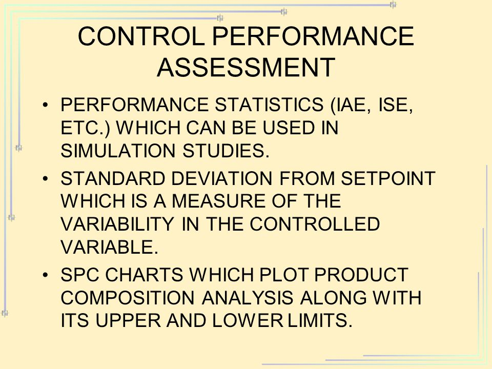 CONTROL PERFORMANCE ASSESSMENT PERFORMANCE STATISTICS (IAE, ISE, ETC.) WHICH CAN BE USED IN SIMULATION STUDIES. STANDARD DEVIATION FROM SETPOINT WHICH
