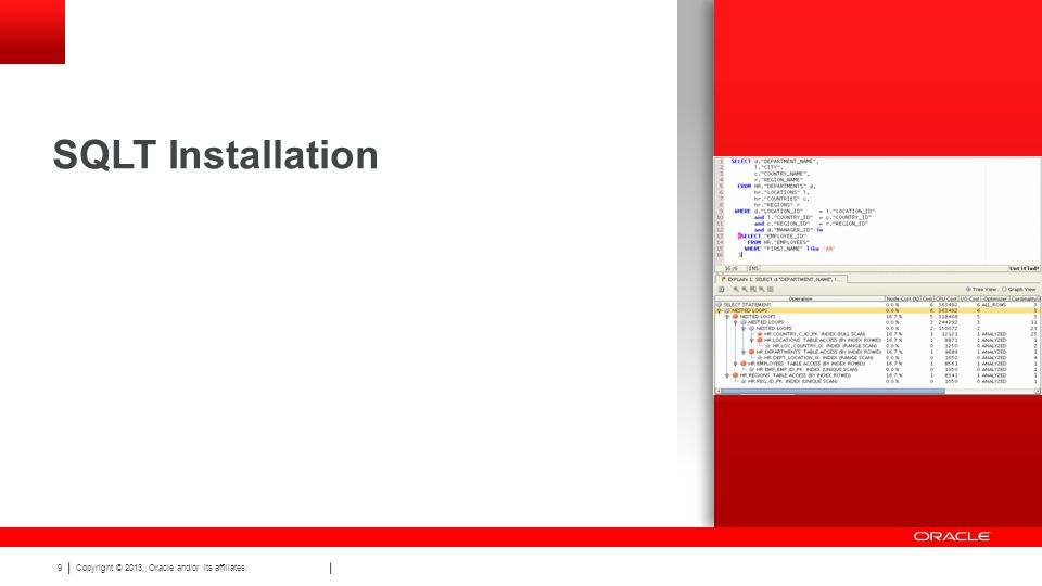 Copyright © 2013, Oracle and/or its affiliates. 9 SQLT Installation