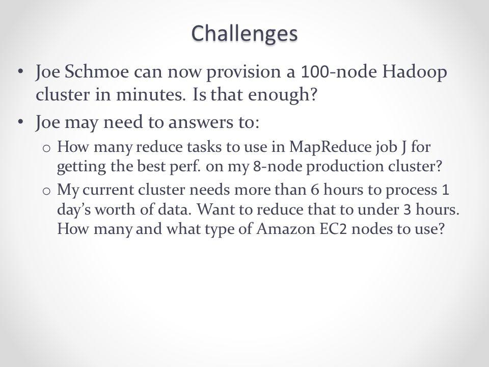 Challenges Joe Schmoe can now provision a 100-node Hadoop cluster in minutes.