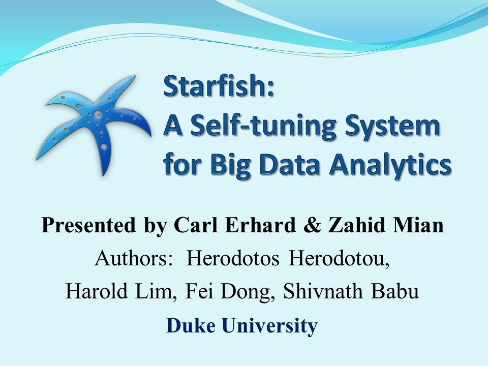 Presented by Carl Erhard & Zahid Mian Authors: Herodotos Herodotou, Harold Lim, Fei Dong, Shivnath Babu Duke University