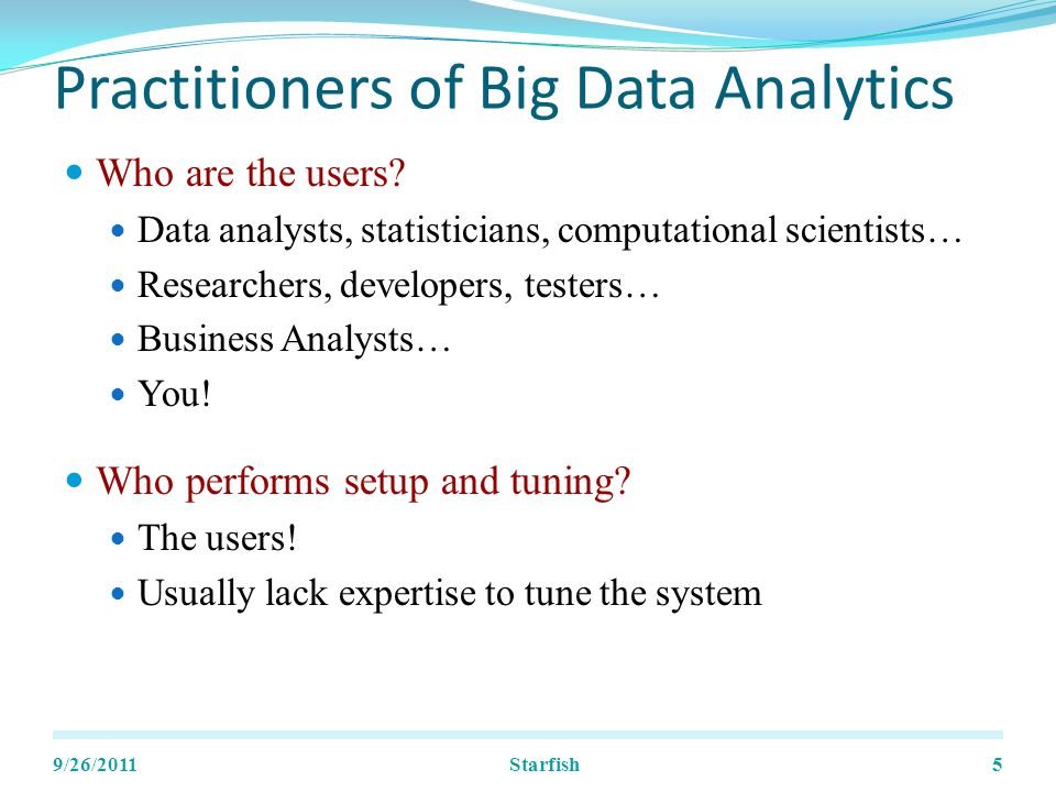 Practitioners of Big Data Analytics Who are the users.