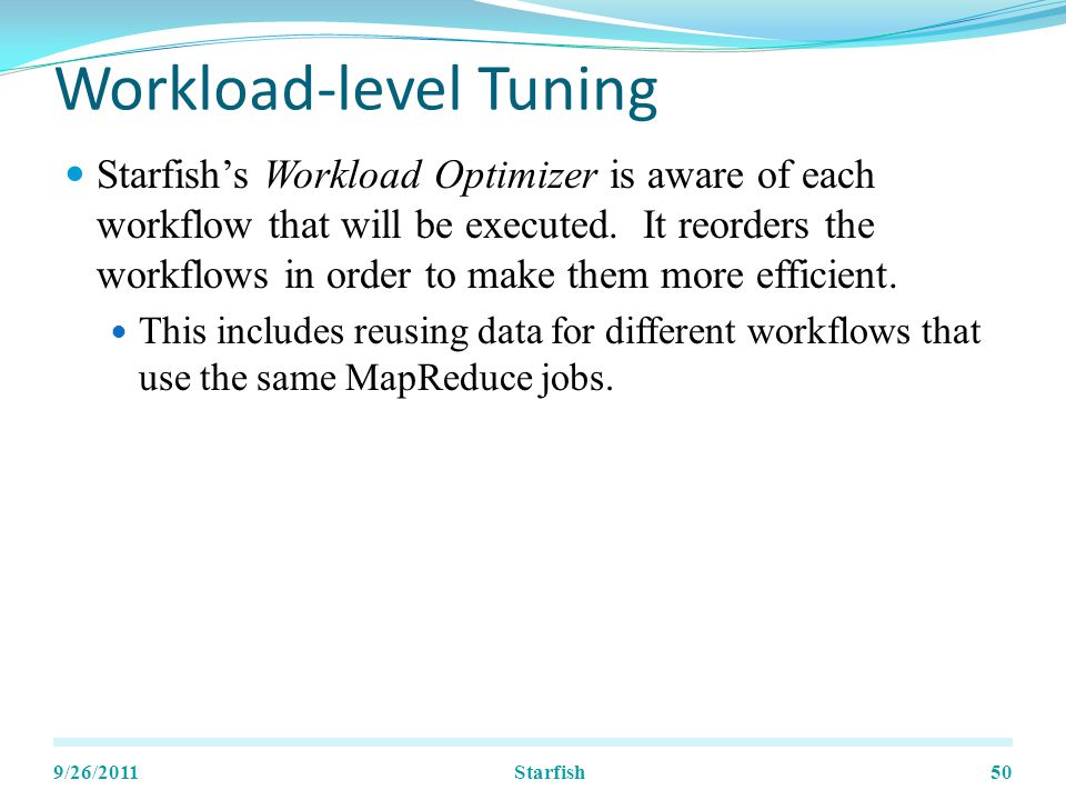Workload-level Tuning Starfishs Workload Optimizer is aware of each workflow that will be executed.