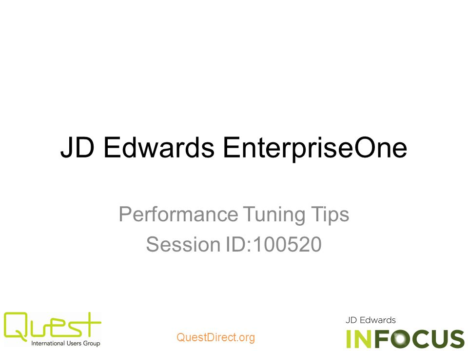 QuestDirect.org JD Edwards EnterpriseOne Performance Tuning Tips Session ID:100520
