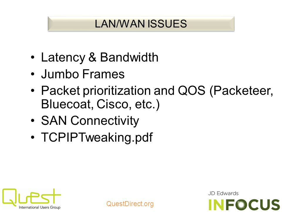 QuestDirect.org Latency & Bandwidth Jumbo Frames Packet prioritization and QOS (Packeteer, Bluecoat, Cisco, etc.) SAN Connectivity TCPIPTweaking.pdf LAN/WAN ISSUES