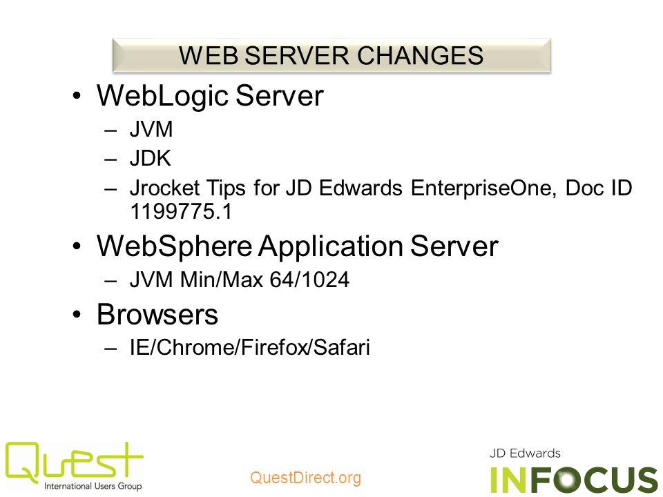 QuestDirect.org WebLogic Server –JVM –JDK –Jrocket Tips for JD Edwards EnterpriseOne, Doc ID 1199775.1 WebSphere Application Server –JVM Min/Max 64/10