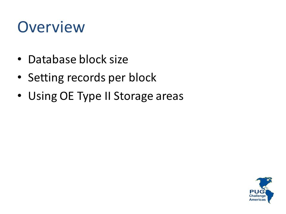 Overview Database block size Setting records per block Using OE Type II Storage areas