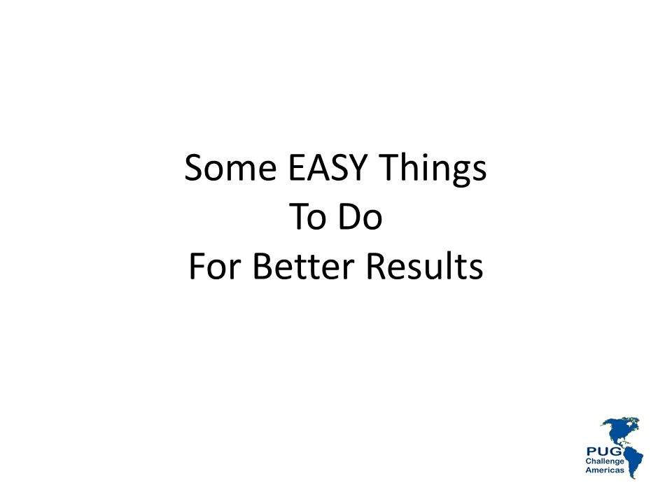 Some EASY Things To Do For Better Results