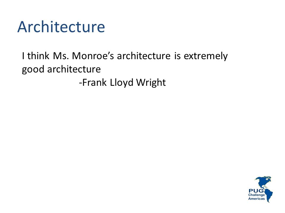 Architecture I think Ms. Monroes architecture is extremely good architecture -Frank Lloyd Wright