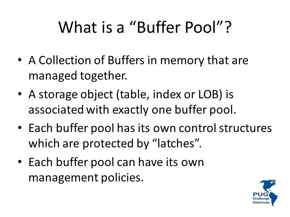 What is a Buffer Pool.A Collection of Buffers in memory that are managed together.