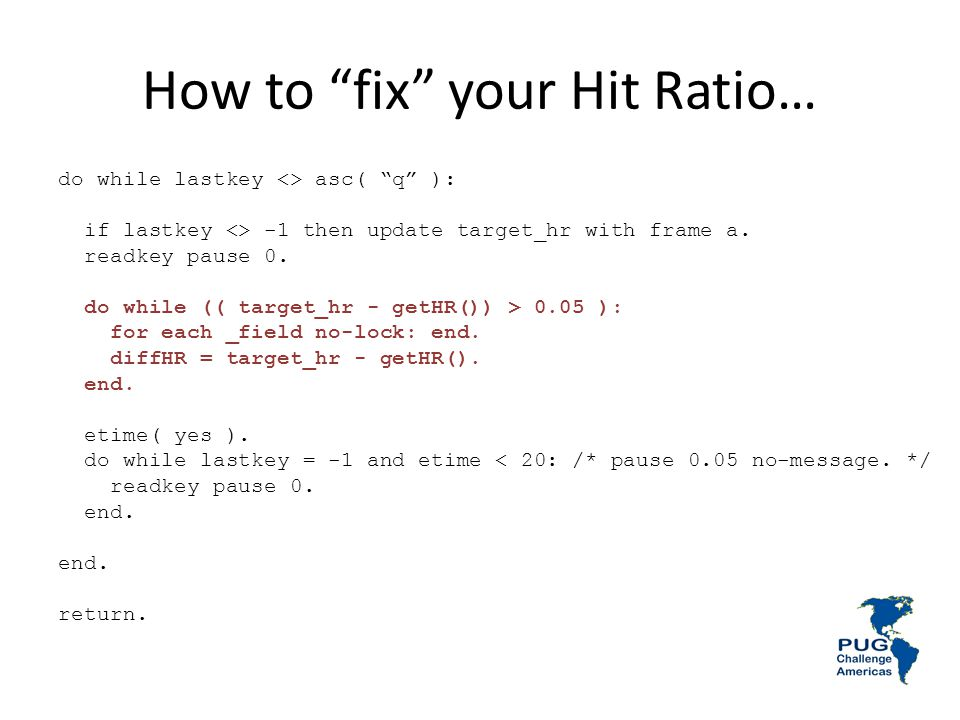 How to fix your Hit Ratio… do while lastkey <> asc( q ): if lastkey <> -1 then update target_hr with frame a.