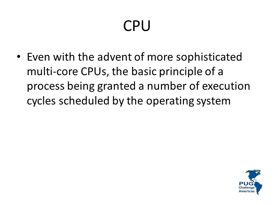 CPU Even with the advent of more sophisticated multi-core CPUs, the basic principle of a process being granted a number of execution cycles scheduled by the operating system
